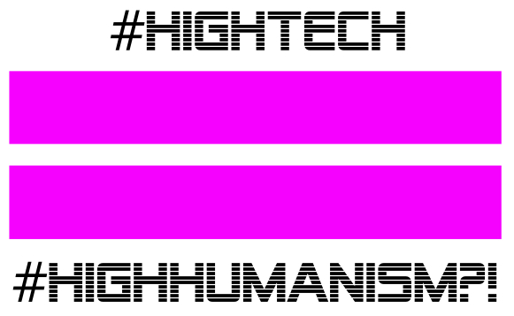 #HighTech = #HighHumanism?!